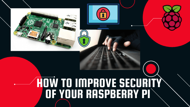 Important Tips to Improve Security of your Raspberry Pi