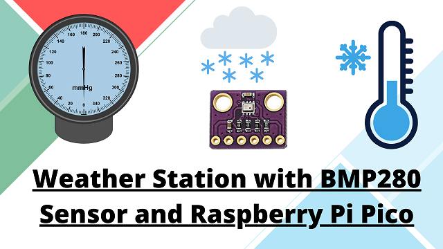 Weather Station with BMP280 Sensor and Raspberry Pi Pico